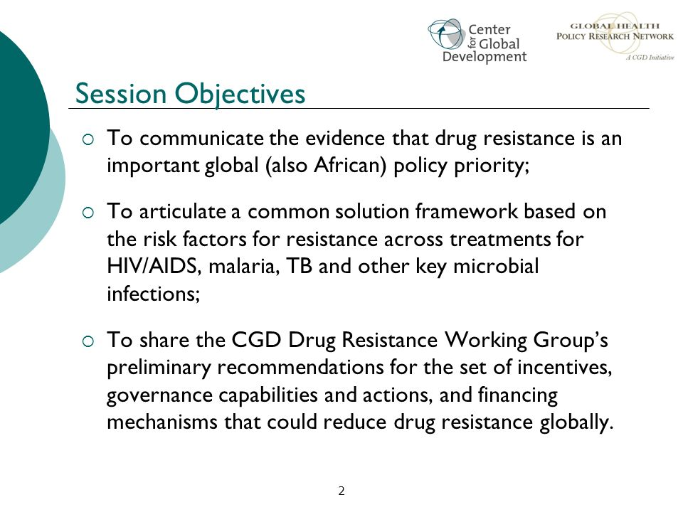 Session Objectives To communicate the evidence that drug resistance is an important global (also African) policy priority;