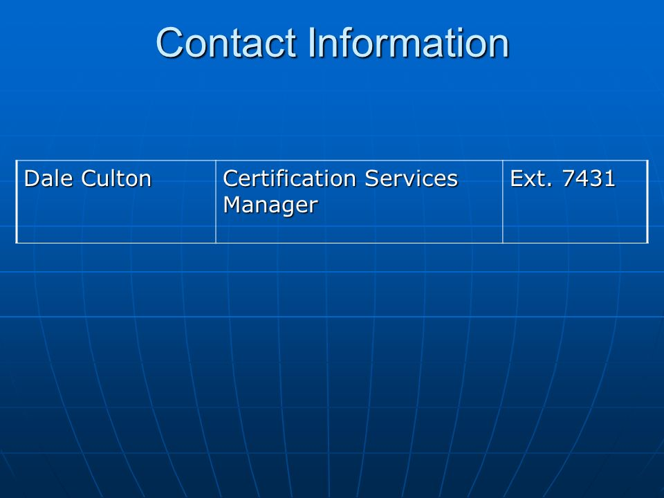 Contact Information Dale Culton Certification Services Manager Ext. 7431