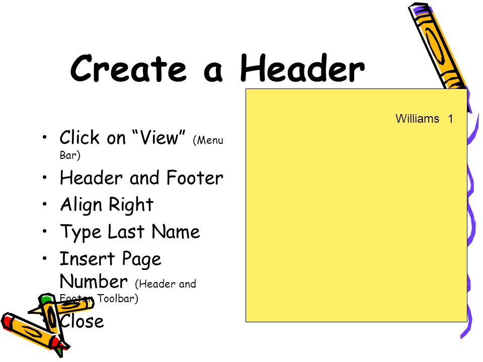 Create a Header Click on View (Menu Bar) Header and Footer