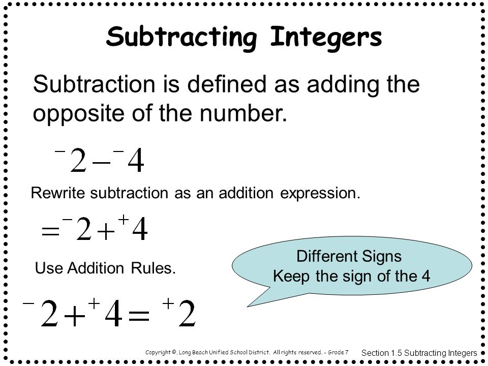 Subtracting Integers Subtraction is defined as adding the opposite of the number. Rewrite subtraction as an addition expression.