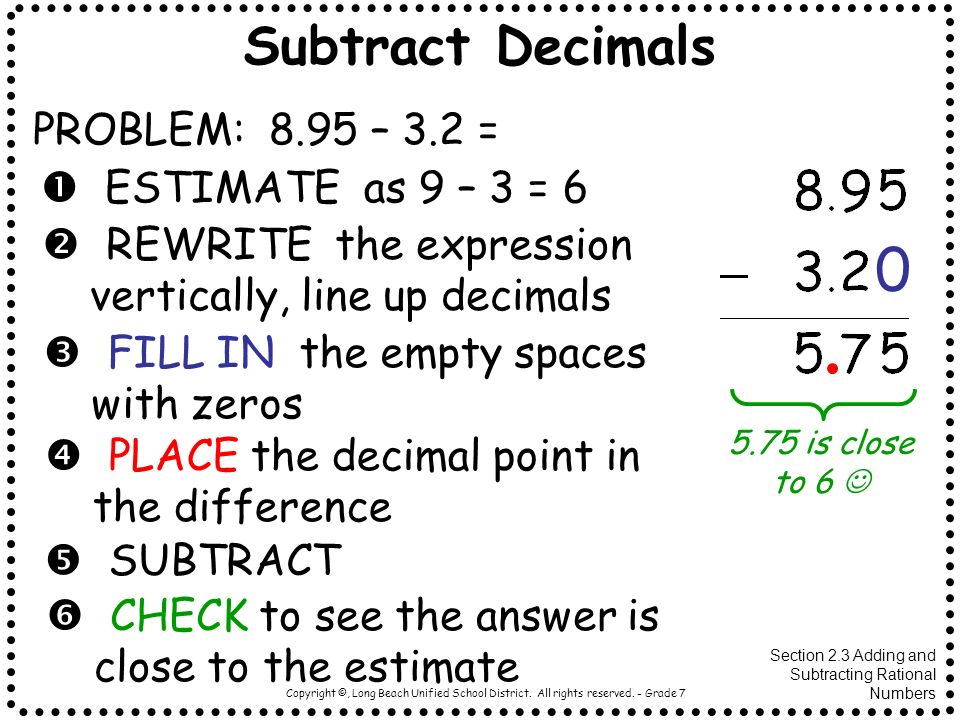 Subtract Decimals PROBLEM: 8.95 – 3.2 =  ESTIMATE as 9 – 3 = 6
