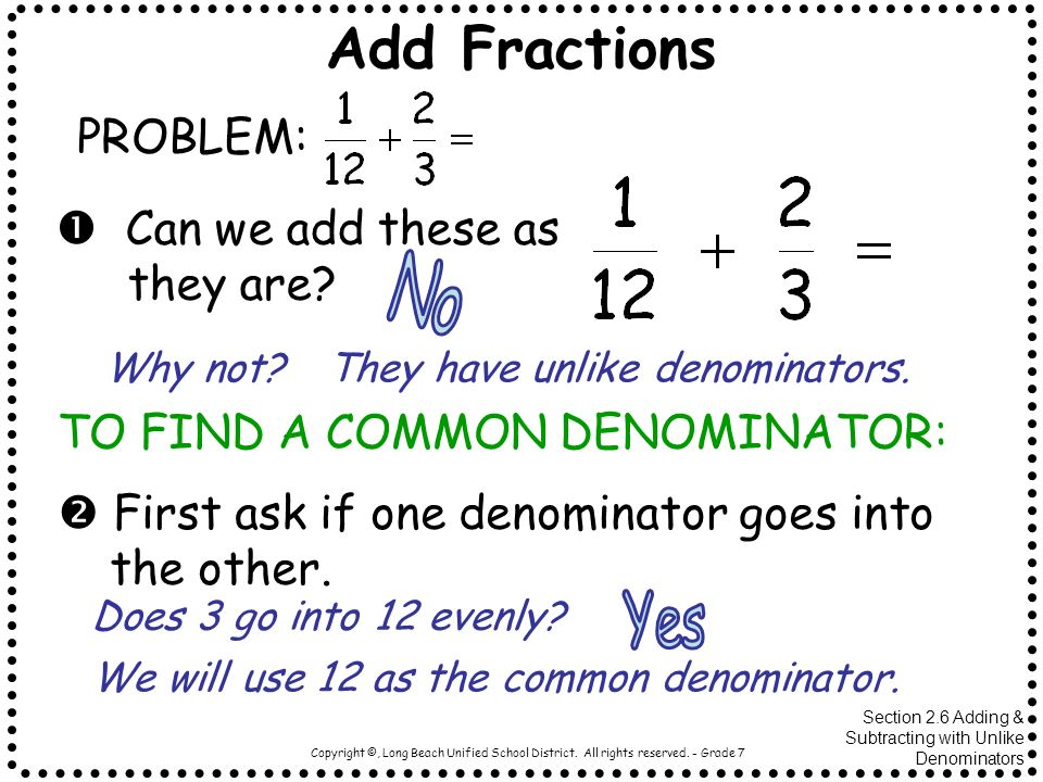 Add Fractions No Yes PROBLEM:  Can we add these as they are