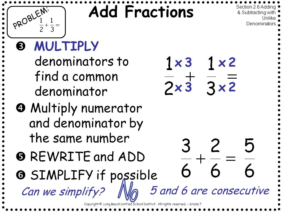 Add Fractions No  MULTIPLY denominators to find a common denominator