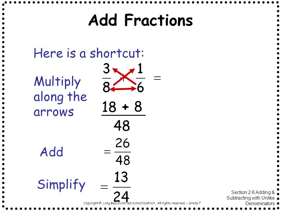 Add Fractions 18 + 8 48 Here is a shortcut: Multiply along the arrows