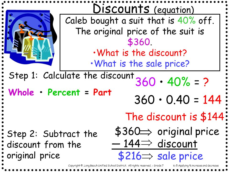 Discounts (equation) 360 • 40% = 360 • 0.40 = 144