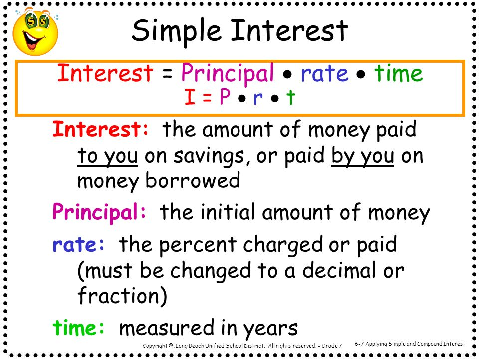 Simple Interest Interest = Principal  rate  time I = P  r  t