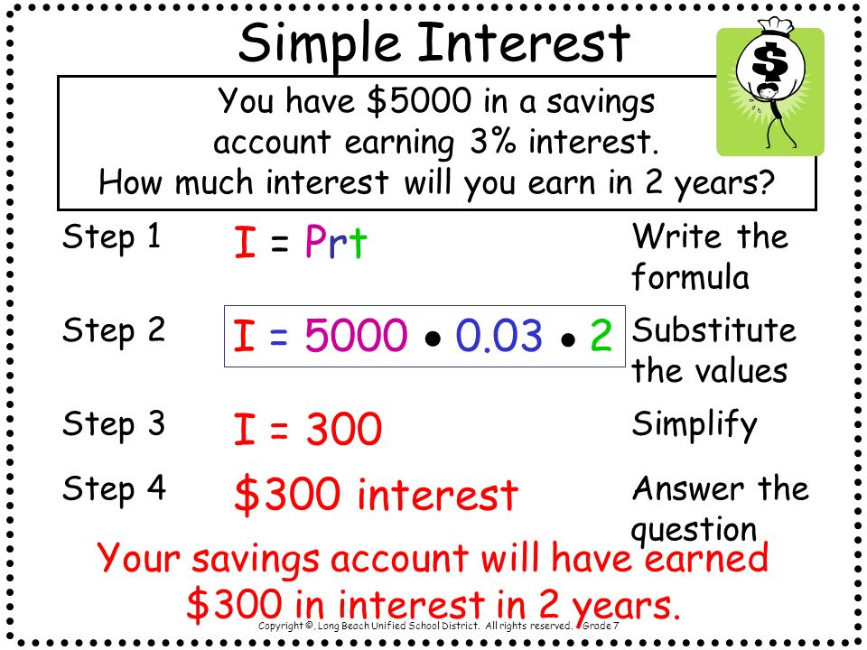 Simple Interest I = Prt I = 5000  0.03  2 I = 300 $300 interest