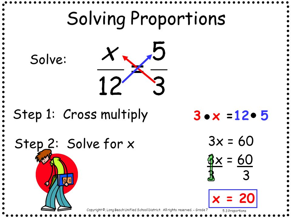 Solving Proportions 1 Solve: Step 1: Cross multiply 3 x =12 5 3x = 60