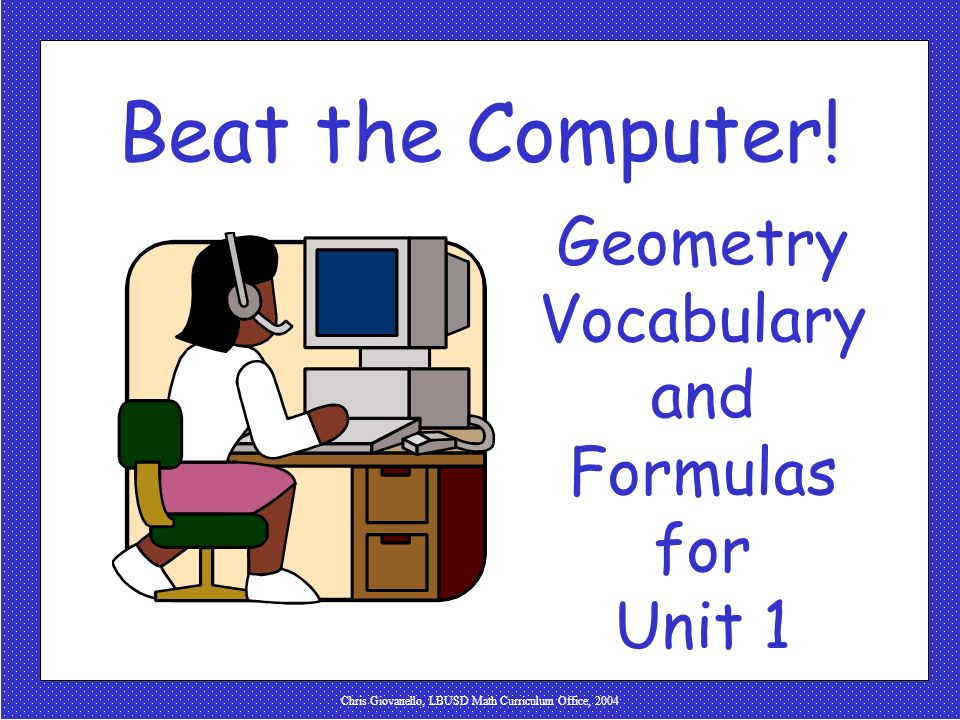 Beat the Computer! Geometry Vocabulary and Formulas for Unit 1