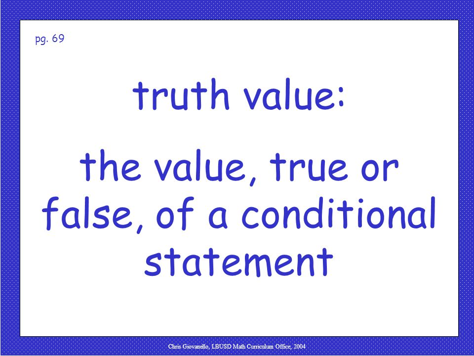 the value, true or false, of a conditional statement