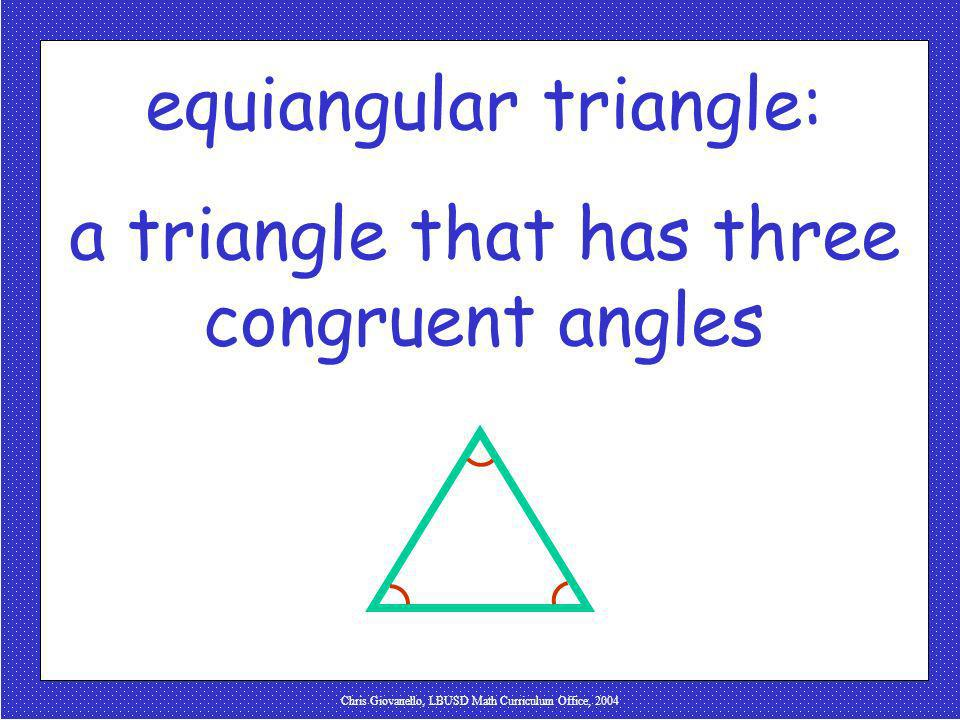 equiangular triangle: a triangle that has three congruent angles