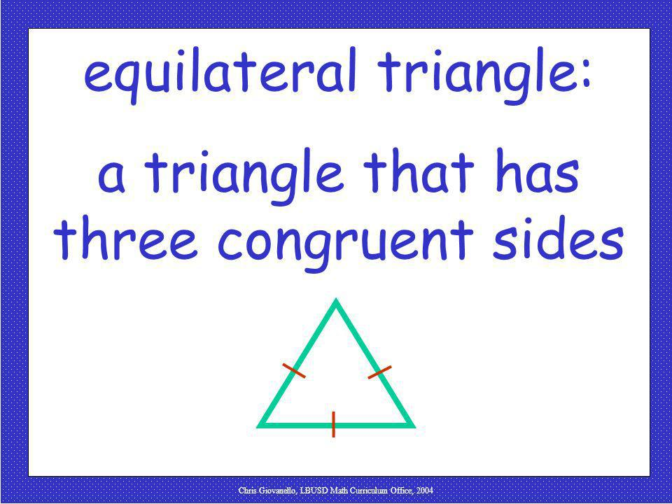 equilateral triangle: a triangle that has three congruent sides