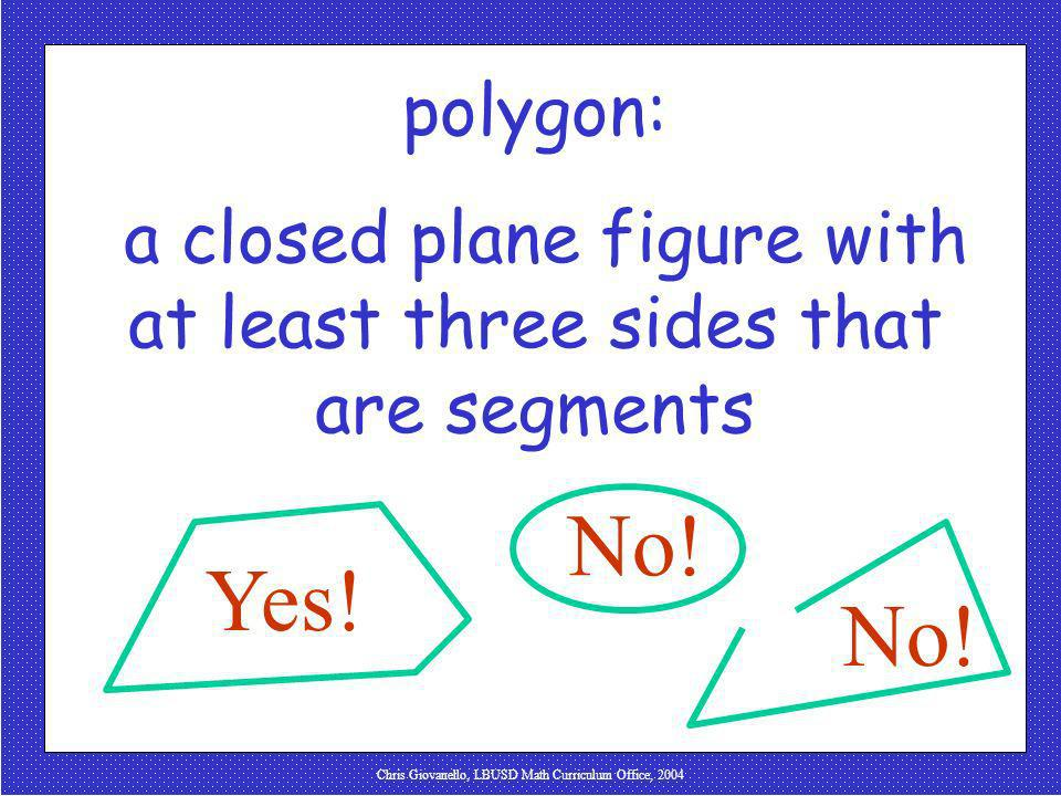 polygon: a closed plane figure with at least three sides that are segments.