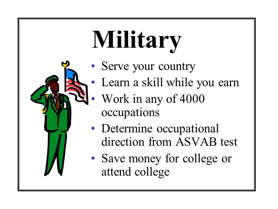 Military Serve your country Learn a skill while you earn