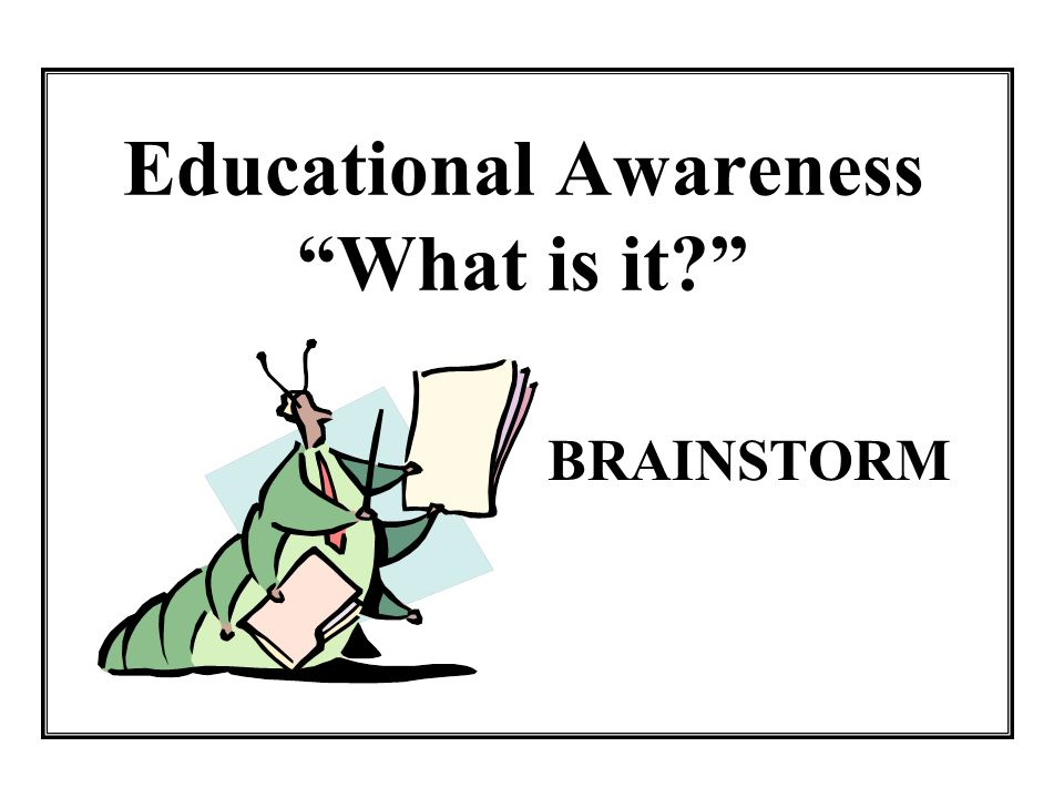 Educational Awareness What is it