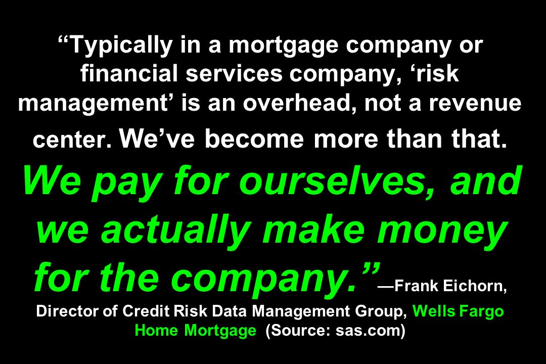 Typically in a mortgage company or financial services company, 'risk management' is an overhead, not a revenue center.