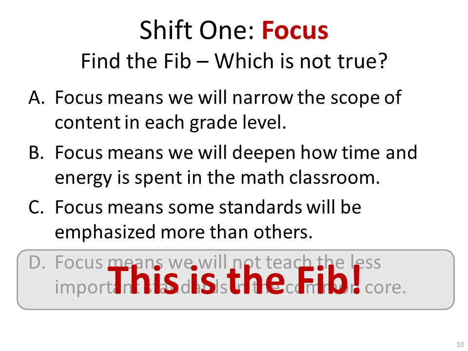 Shift One: Focus Find the Fib – Which is not true