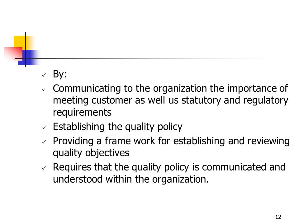By: Communicating to the organization the importance of meeting customer as well us statutory and regulatory requirements.