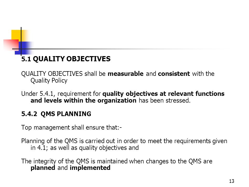 5.1 QUALITY OBJECTIVES QUALITY OBJECTIVES shall be measurable and consistent with the Quality Policy.