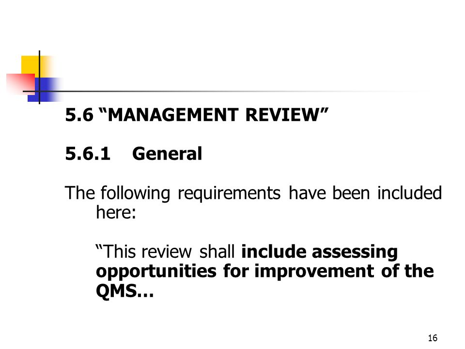 5.6 MANAGEMENT REVIEW 5.6.1 General. The following requirements have been included here: