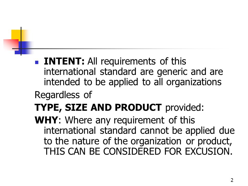 INTENT: All requirements of this international standard are generic and are intended to be applied to all organizations