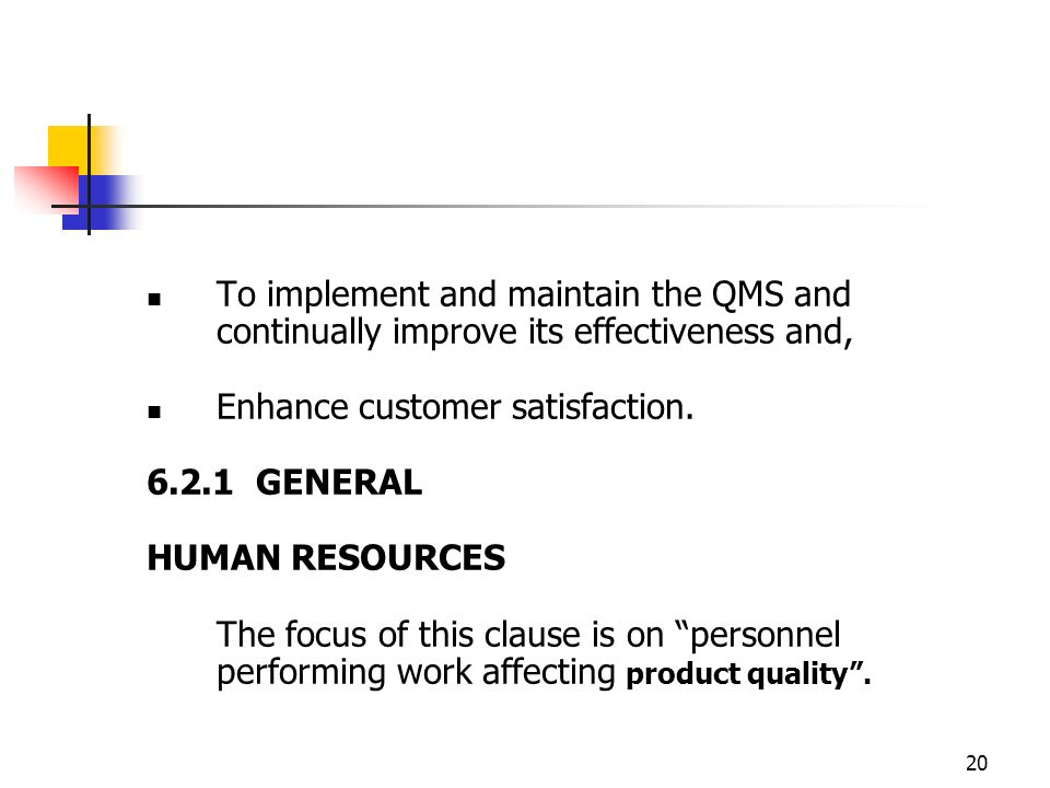 To implement and maintain the QMS and continually improve its effectiveness and,