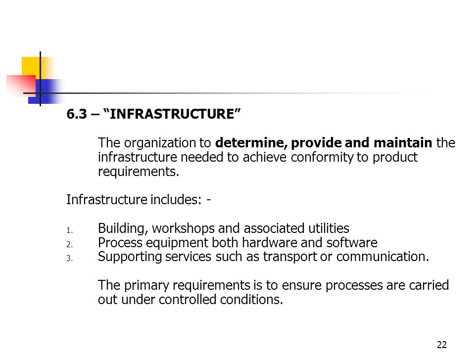 6.3 – INFRASTRUCTURE The organization to determine, provide and maintain the infrastructure needed to achieve conformity to product requirements.