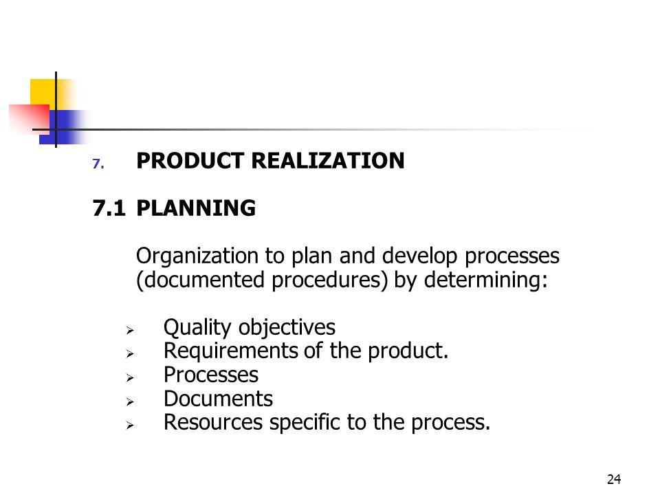 PRODUCT REALIZATION 7.1 PLANNING. Organization to plan and develop processes (documented procedures) by determining: