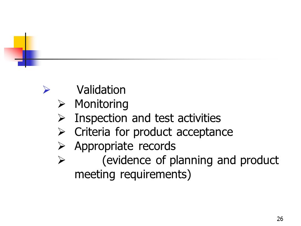 Validation Monitoring. Inspection and test activities. Criteria for product acceptance. Appropriate records.