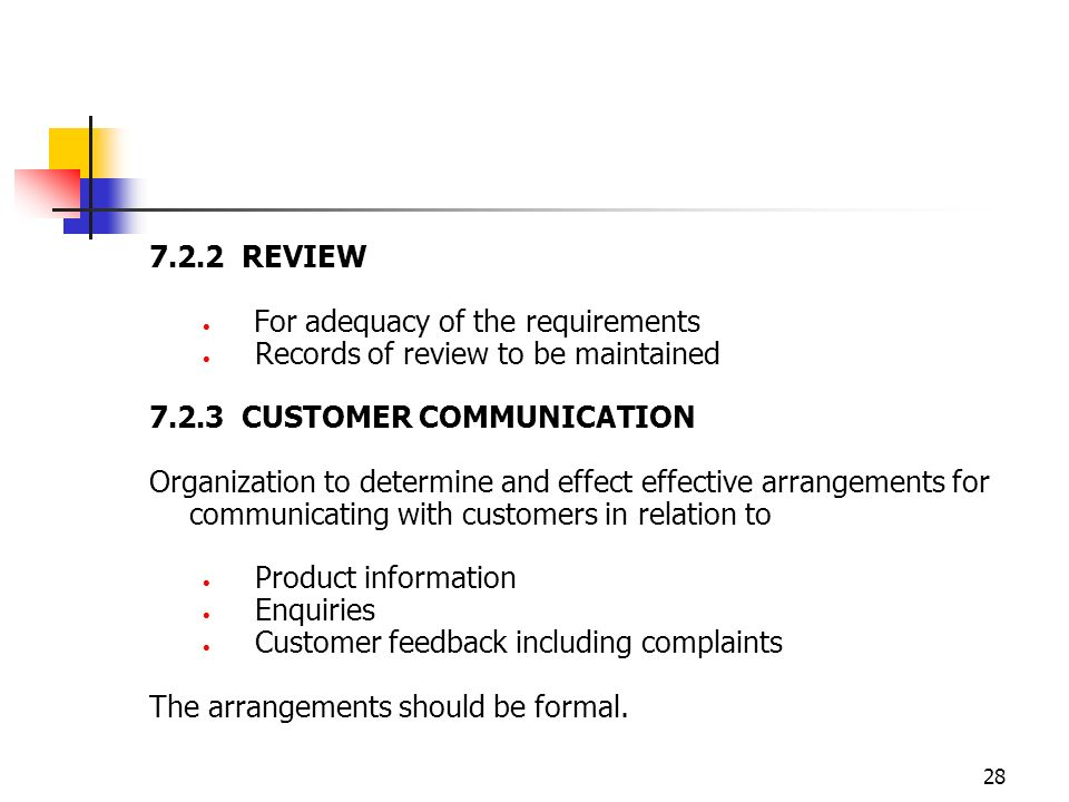 7.2.2 REVIEW For adequacy of the requirements. Records of review to be maintained. 7.2.3 CUSTOMER COMMUNICATION.