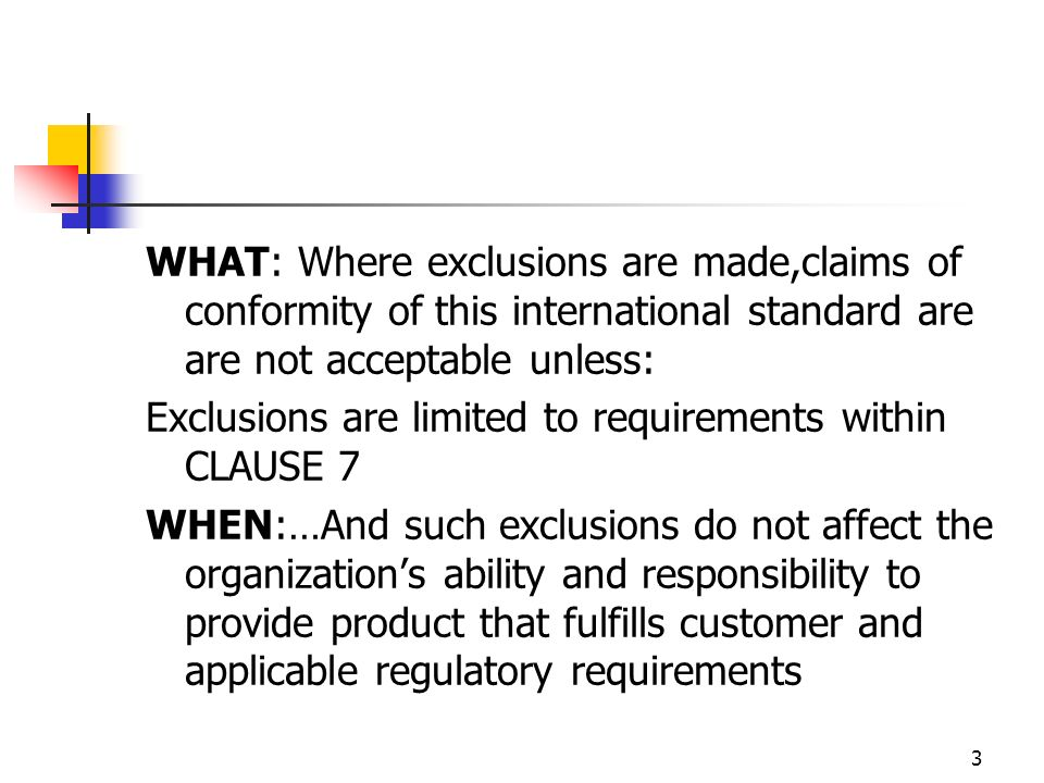WHAT: Where exclusions are made,claims of conformity of this international standard are are not acceptable unless: