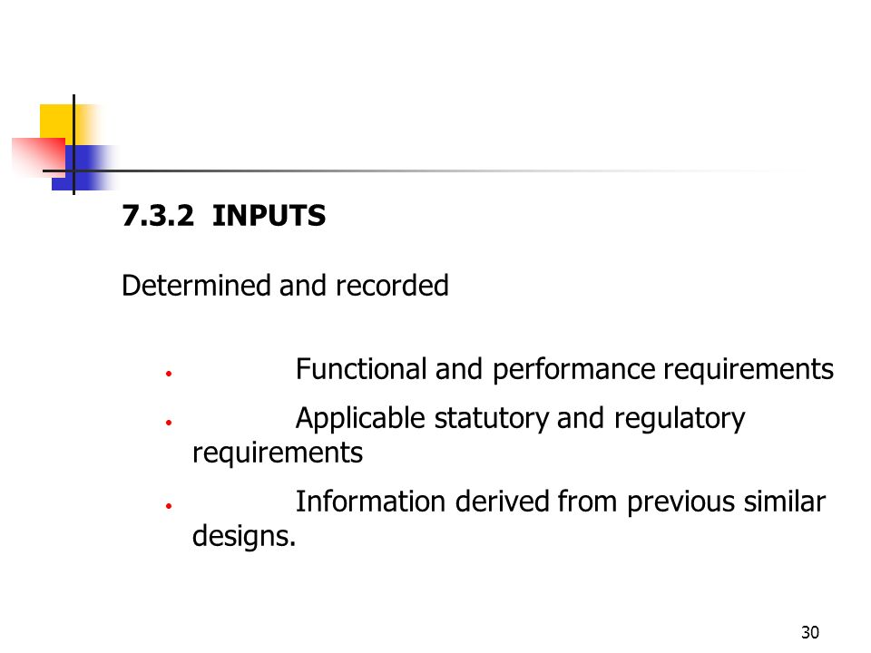7.3.2 INPUTS Determined and recorded. Functional and performance requirements. Applicable statutory and regulatory requirements.