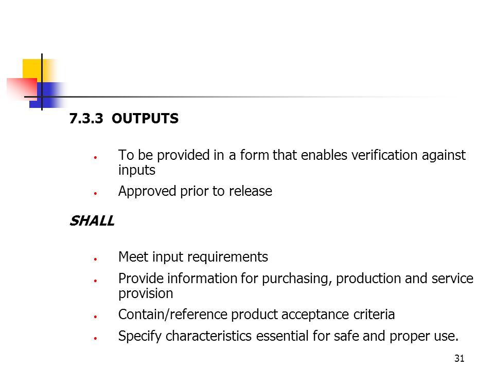 7.3.3 OUTPUTS To be provided in a form that enables verification against inputs. Approved prior to release.