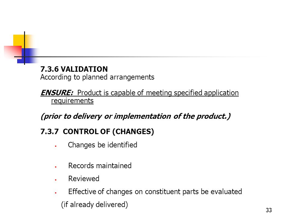 7.3.6 VALIDATION According to planned arrangements. ENSURE: Product is capable of meeting specified application requirements.