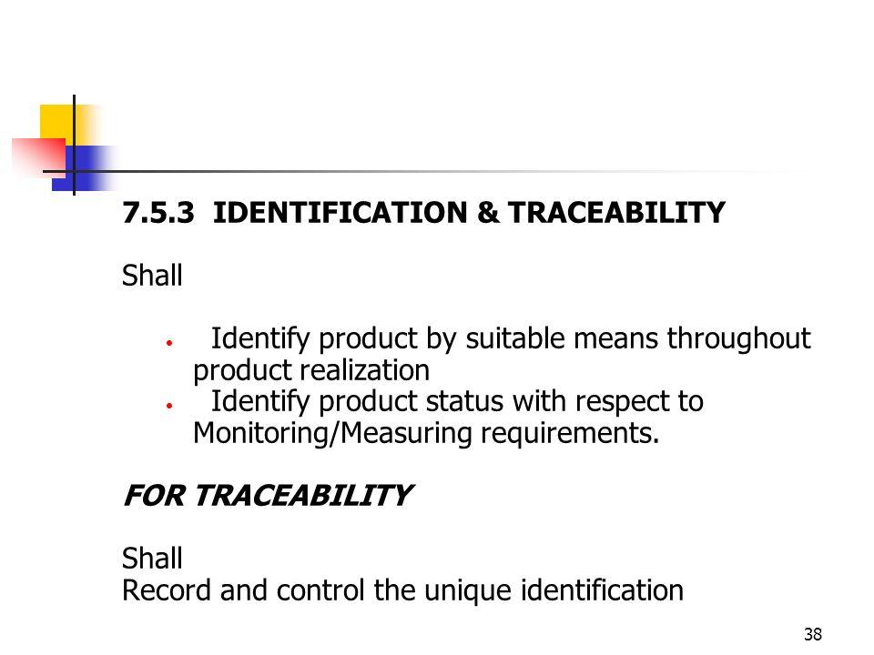 7.5.3 IDENTIFICATION & TRACEABILITY