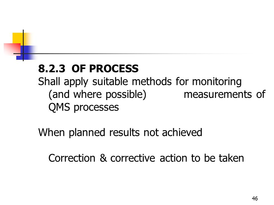 8.2.3 OF PROCESS Shall apply suitable methods for monitoring (and where possible) measurements of QMS processes.