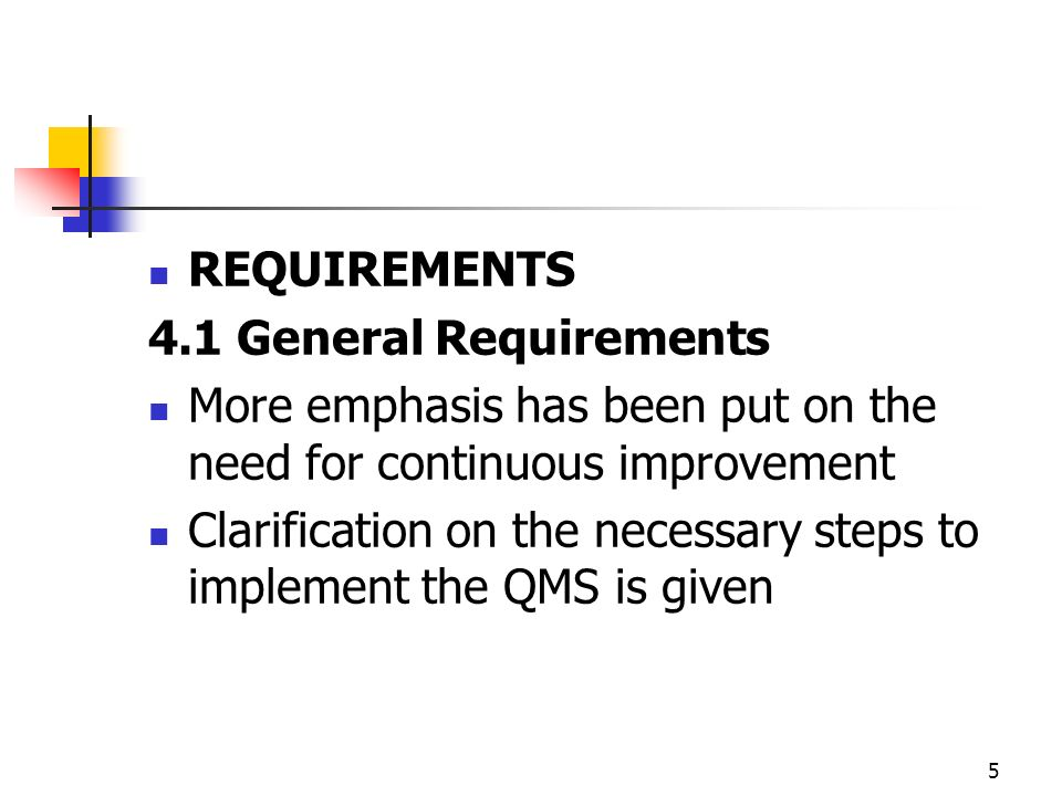 REQUIREMENTS 4.1 General Requirements. More emphasis has been put on the need for continuous improvement.