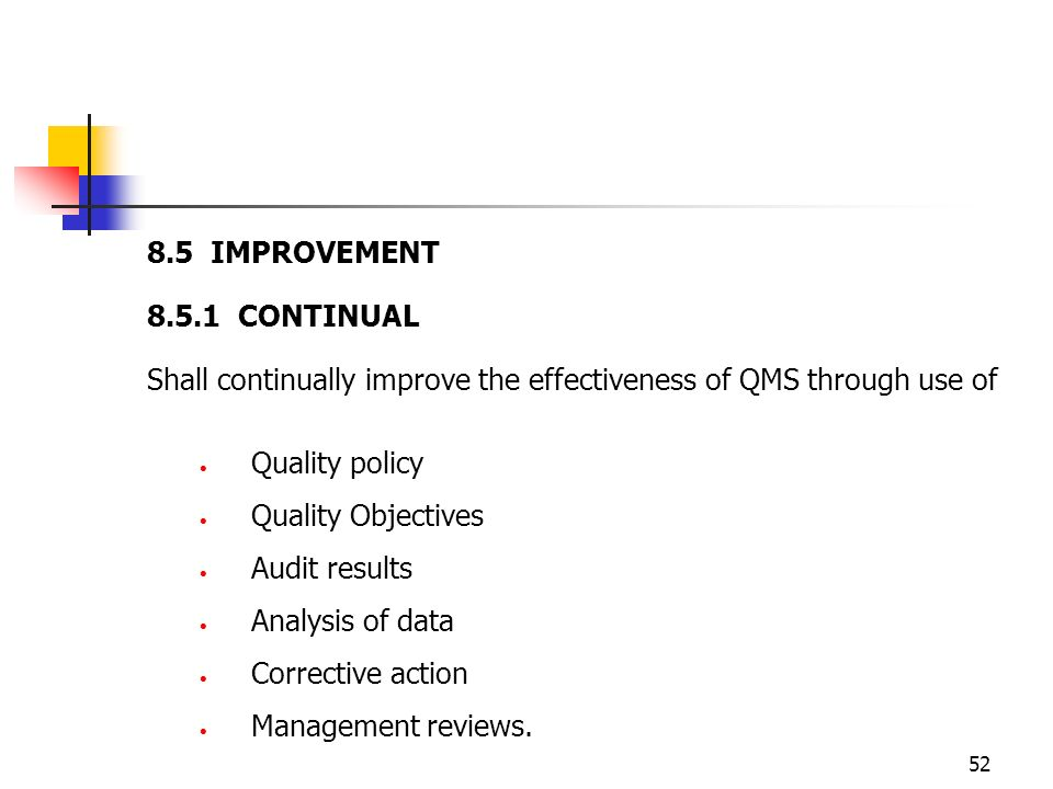 8.5 IMPROVEMENT 8.5.1 CONTINUAL. Shall continually improve the effectiveness of QMS through use of.