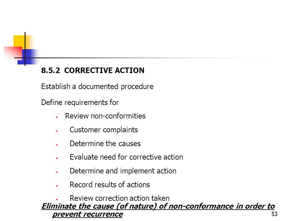 8.5.2 CORRECTIVE ACTION Establish a documented procedure. Define requirements for. Review non-conformities.