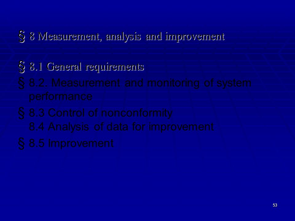 measurement analysis and improvement 40 - quality management systems section description measurement, analysis and improvement, management responsibility, resource management, and continual improvement.