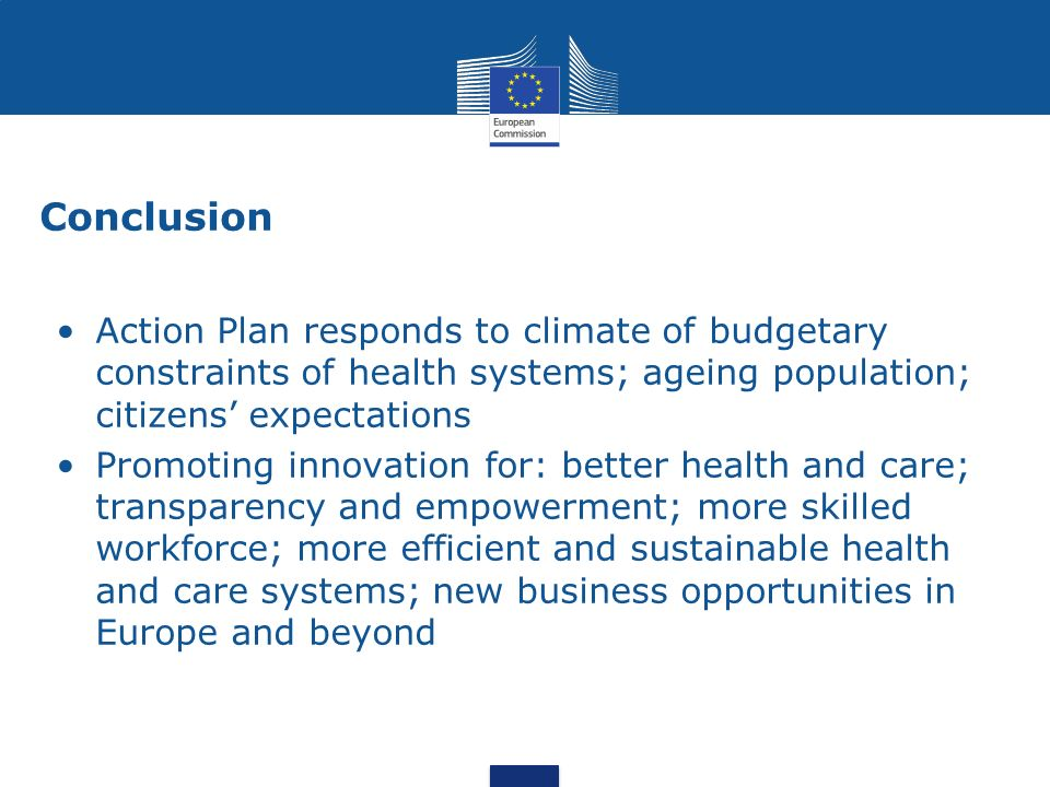 Conclusion Action Plan responds to climate of budgetary constraints of health systems; ageing population; citizens' expectations.