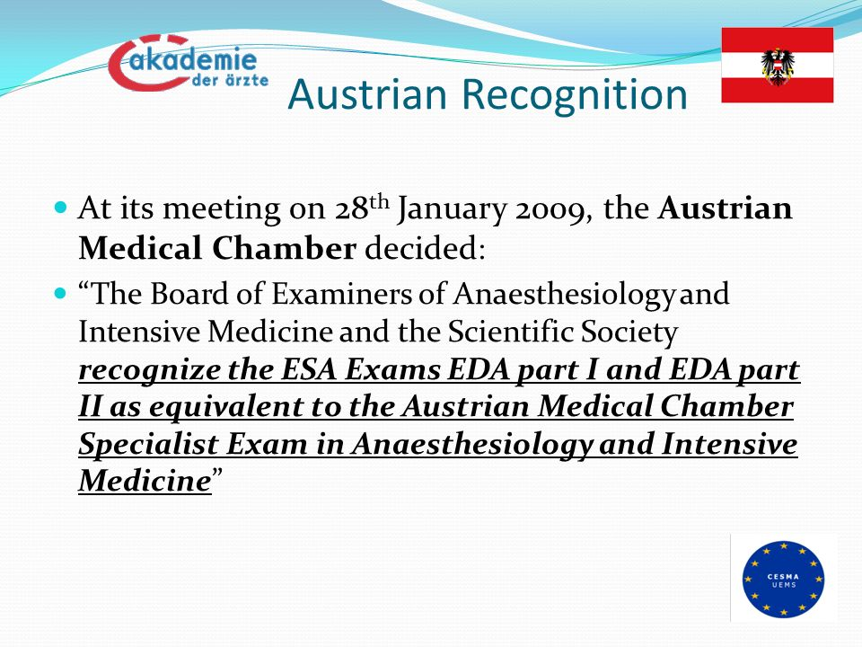 Austrian Recognition At its meeting on 28th January 2009, the Austrian Medical Chamber decided: