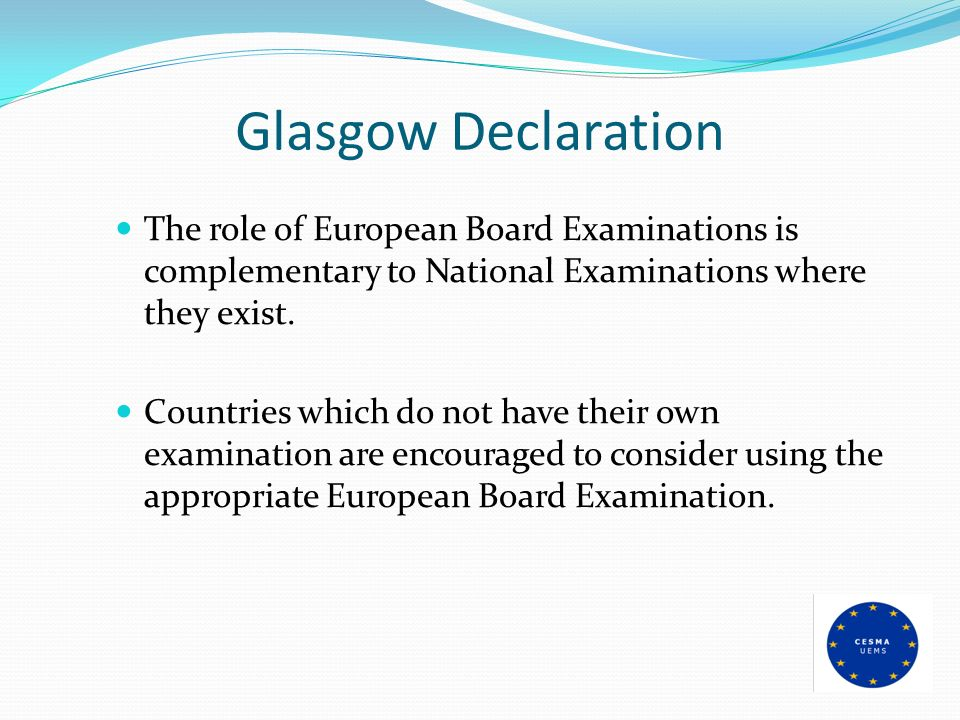 Glasgow Declaration The role of European Board Examinations is complementary to National Examinations where they exist.