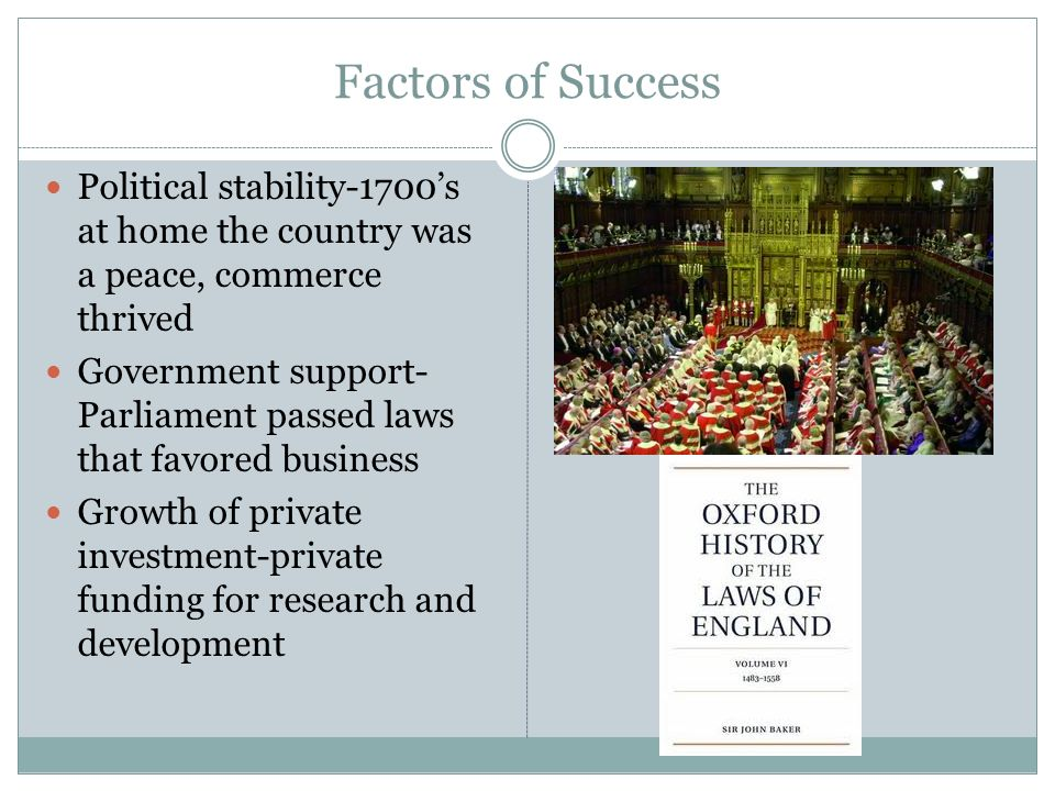 Factors of Success Political stability-1700's at home the country was a peace, commerce thrived.