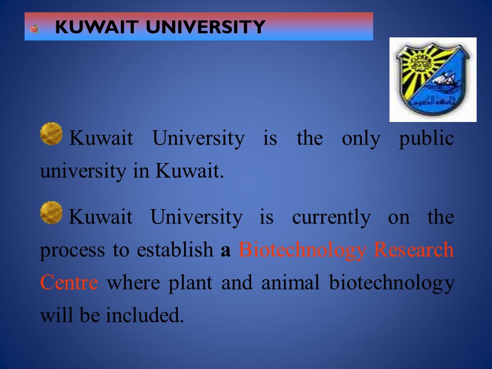 Kuwait University is the only public university in Kuwait.