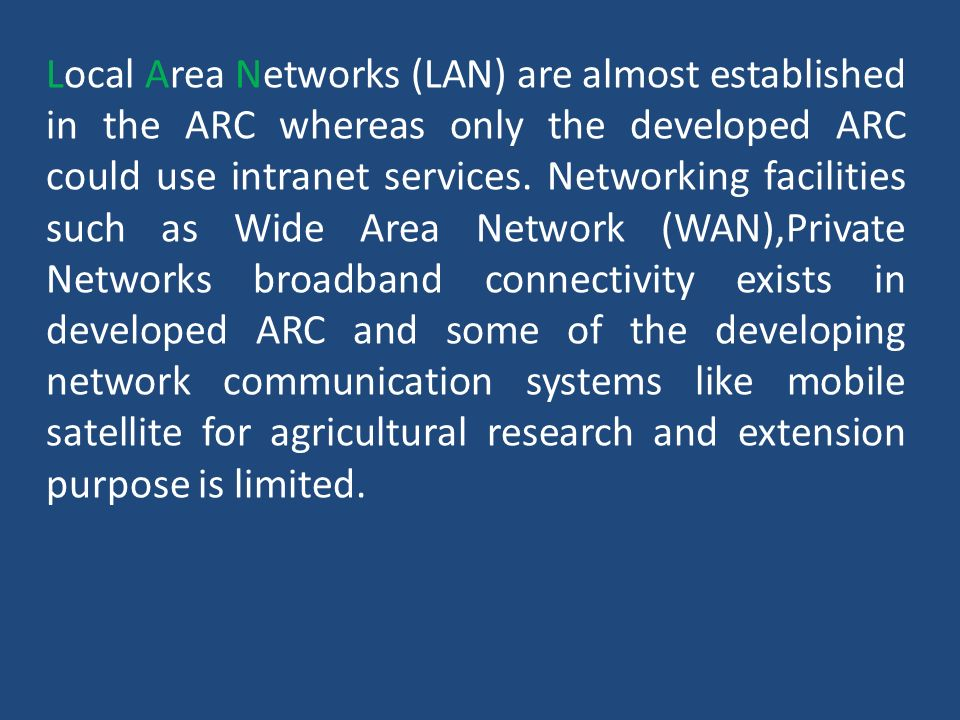 Local Area Networks (LAN) are almost established in the ARC whereas only the developed ARC could use intranet services.