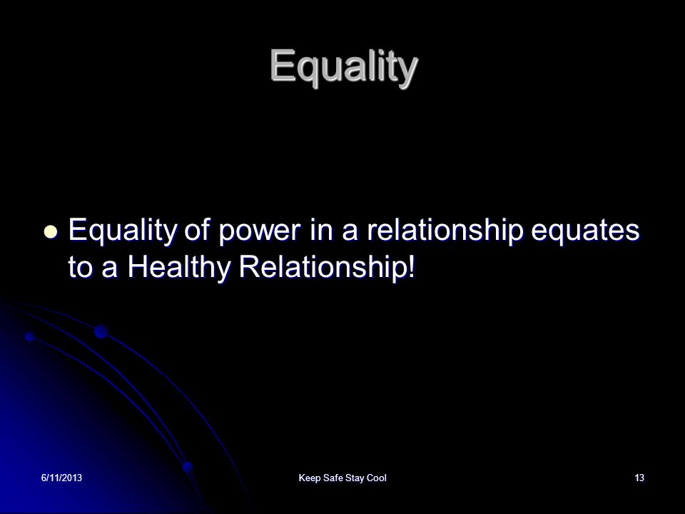 EqualityEquality of power in a relationship equates to a Healthy Relationship.