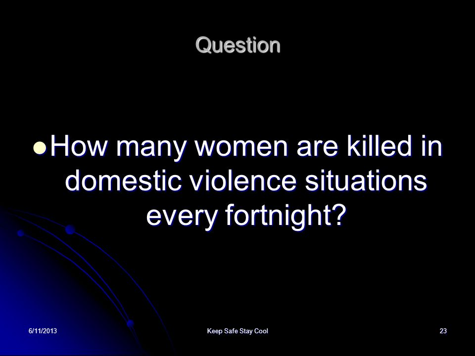 Question How many women are killed in domestic violence situations every fortnight.