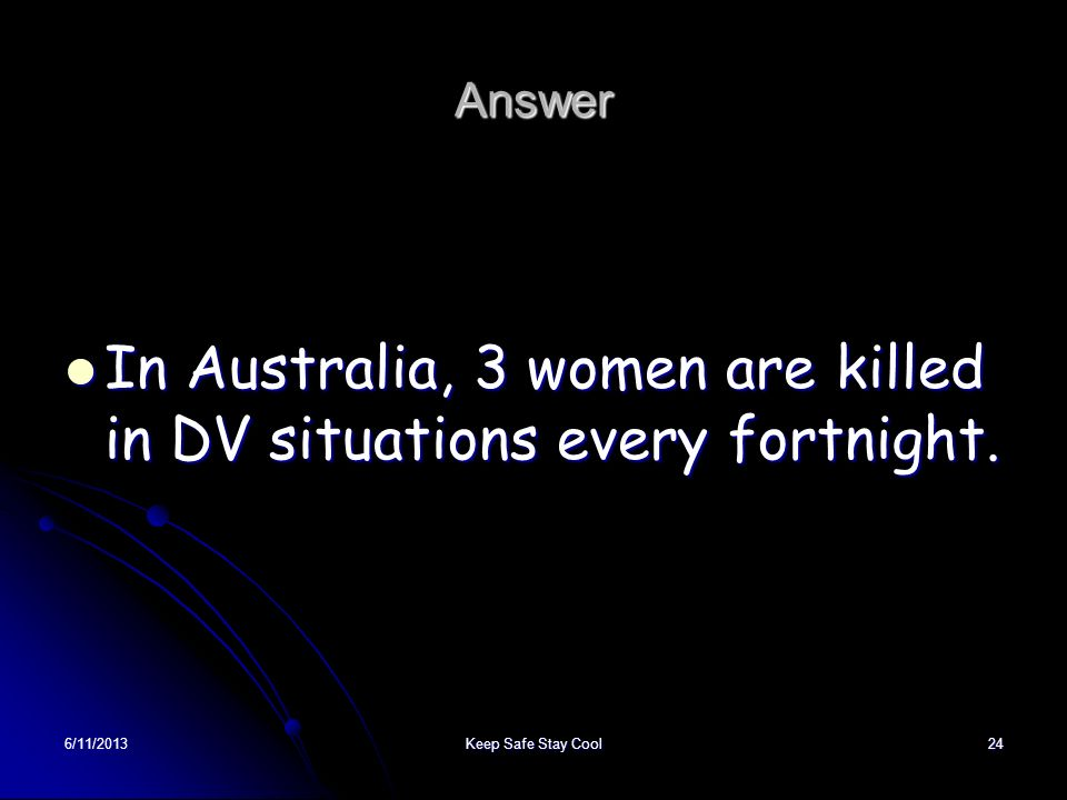 In Australia, 3 women are killed in DV situations every fortnight.