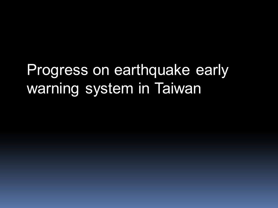 Progress on earthquake early warning system in Taiwan